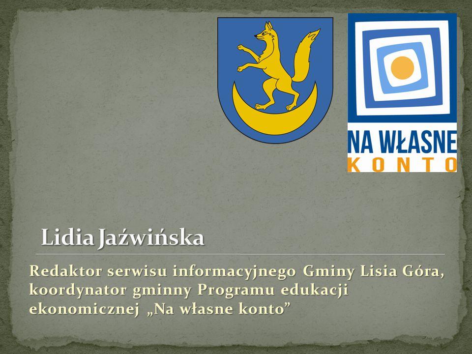 """Redaktor serwisu informacyjnego Gminy Lisia Góra, koordynator gminny Programu edukacji ekonomicznej """"Na własne konto"""""""