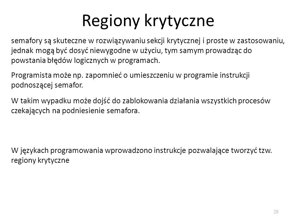 Regiony krytyczne 20 semafory są skuteczne w rozwiązywaniu sekcji krytycznej i proste w zastosowaniu, jednak mogą być dosyć niewygodne w użyciu, tym s