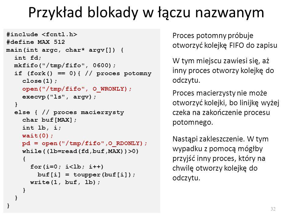 Przykład blokady w łączu nazwanym 32 #include #define MAX 512 main(int argc, char* argv[]) { int fd; mkfifo(
