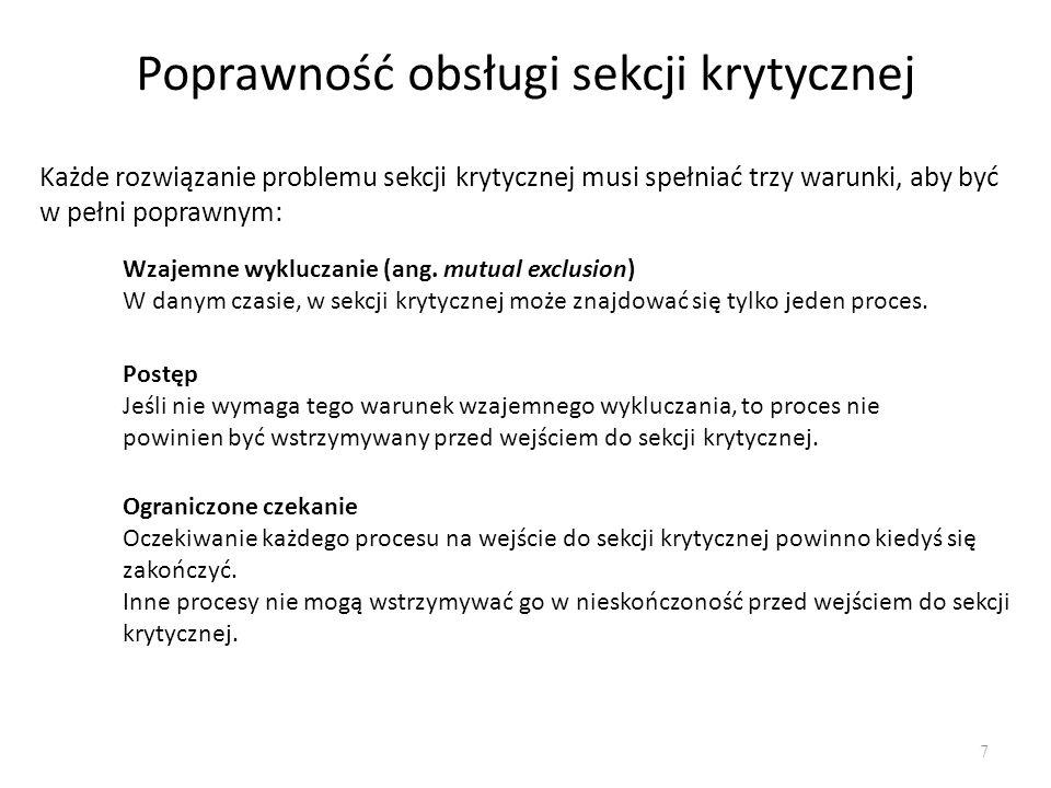 Poprawne rozwiązanie dla dwóch procesów (algorytm Petersona) 8 int flaga[2]; //tablica flag gotowości procesów do wejścia do s.k int numer;//numer procesu, któremu zezwolono wejsc do s.k.