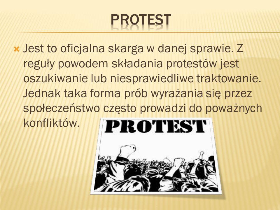  Jest to oficjalna skarga w danej sprawie. Z reguły powodem składania protestów jest oszukiwanie lub niesprawiedliwe traktowanie. Jednak taka forma p