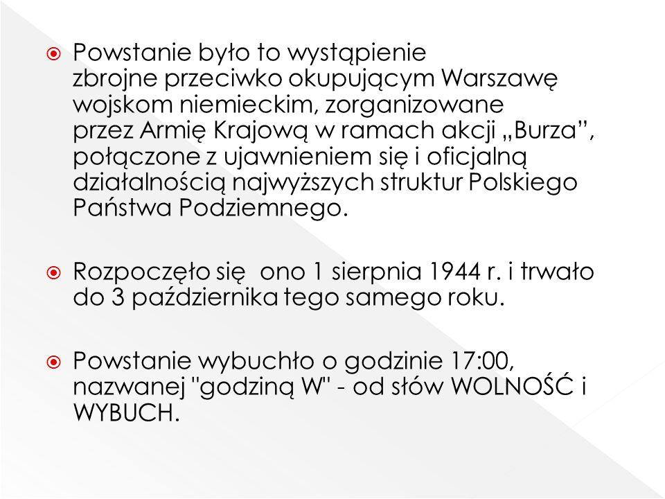 """ Powstanie było to wystąpienie zbrojne przeciwko okupującym Warszawę wojskom niemieckim, zorganizowane przez Armię Krajową w ramach akcji """"Burza"""", po"""
