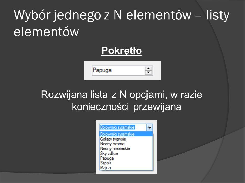Wybór jednego z N elementów – listy elementów Pokrętło Rozwijana lista z N opcjami, w razie konieczności przewijana