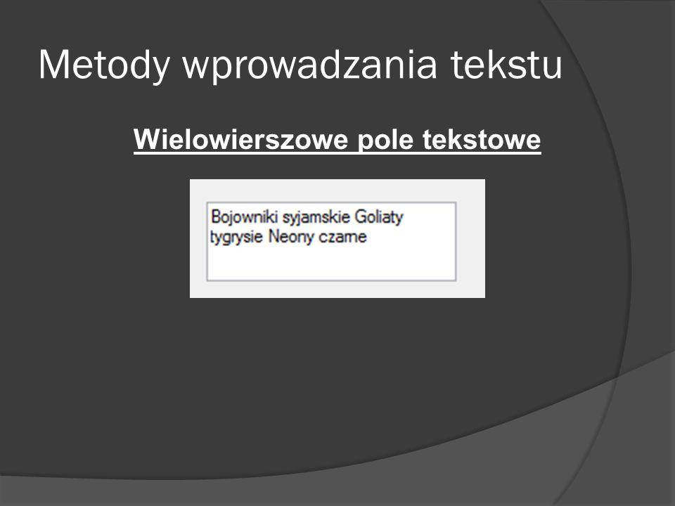 Metody wprowadzania tekstu Wielowierszowe pole tekstowe