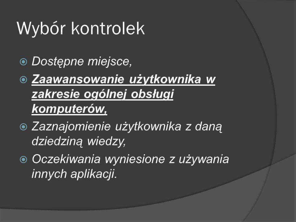Wybór kontrolek  Dostępne miejsce,  Zaawansowanie użytkownika w zakresie ogólnej obsługi komputerów,  Zaznajomienie użytkownika z daną dziedziną wi