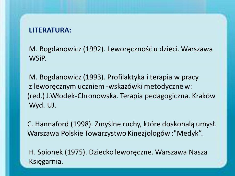 LITERATURA: M. Bogdanowicz (1992). Leworęczność u dzieci. Warszawa WSiP. M. Bogdanowicz (1993). Profilaktyka i terapia w pracy z leworęcznym uczniem -