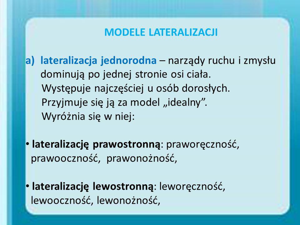 MODELE LATERALIZACJI a)lateralizacja jednorodna – narządy ruchu i zmysłu dominują po jednej stronie osi ciała. Występuje najczęściej u osób dorosłych.