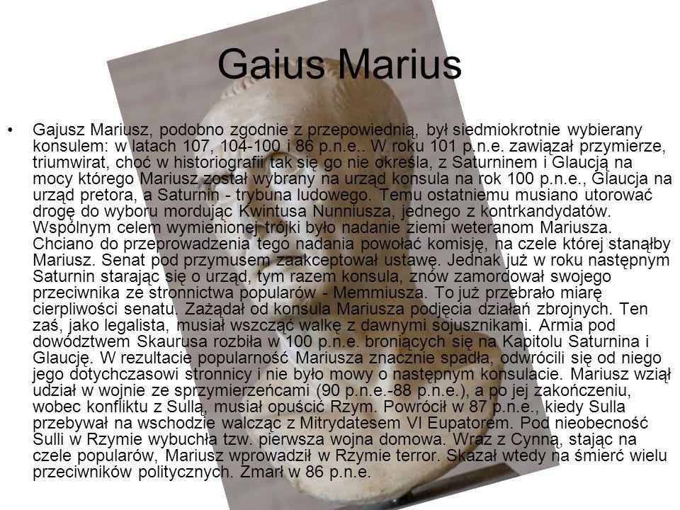 Gaius Marius Gajusz Mariusz, podobno zgodnie z przepowiednią, był siedmiokrotnie wybierany konsulem: w latach 107, 104-100 i 86 p.n.e.. W roku 101 p.n