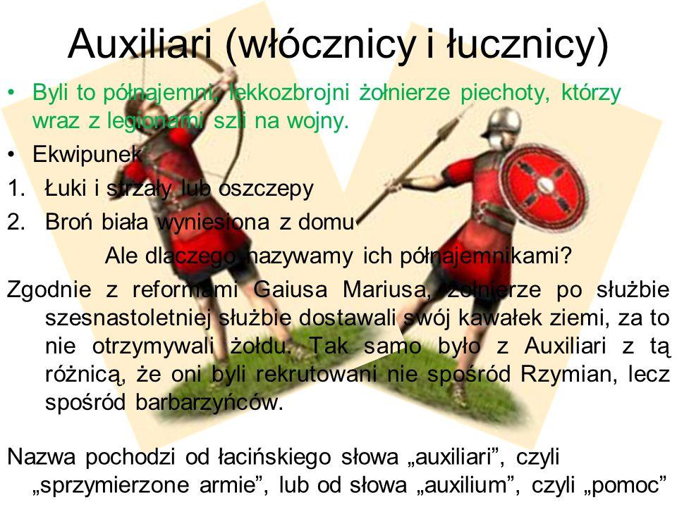 Auxiliari (włócznicy i łucznicy) Byli to półnajemni, lekkozbrojni żołnierze piechoty, którzy wraz z legionami szli na wojny. Ekwipunek 1.Łuki i strzał
