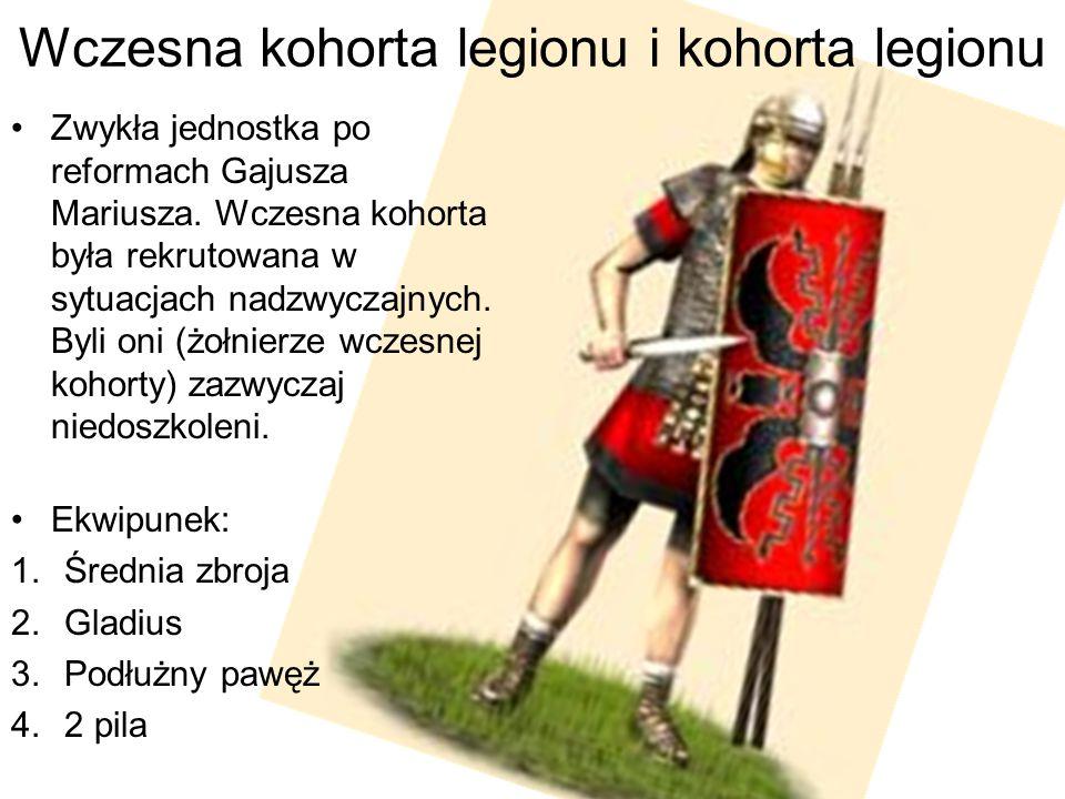 Wczesna kohorta legionu i kohorta legionu Zwykła jednostka po reformach Gajusza Mariusza. Wczesna kohorta była rekrutowana w sytuacjach nadzwyczajnych
