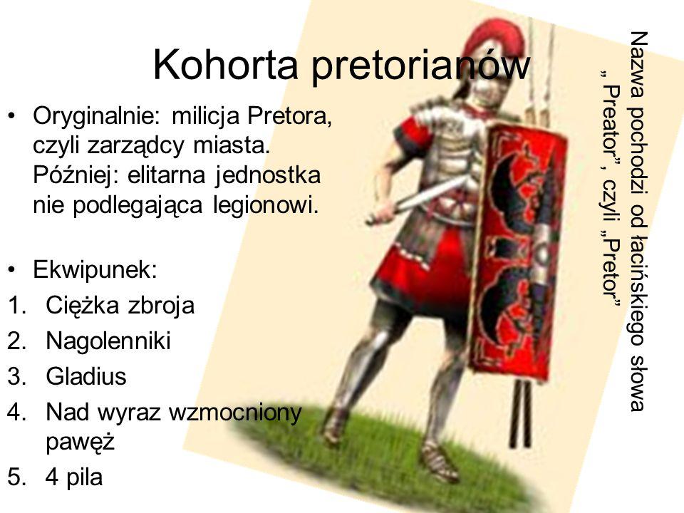 Kohorta pretorianów Oryginalnie: milicja Pretora, czyli zarządcy miasta. Później: elitarna jednostka nie podlegająca legionowi. Ekwipunek: 1.Ciężka zb