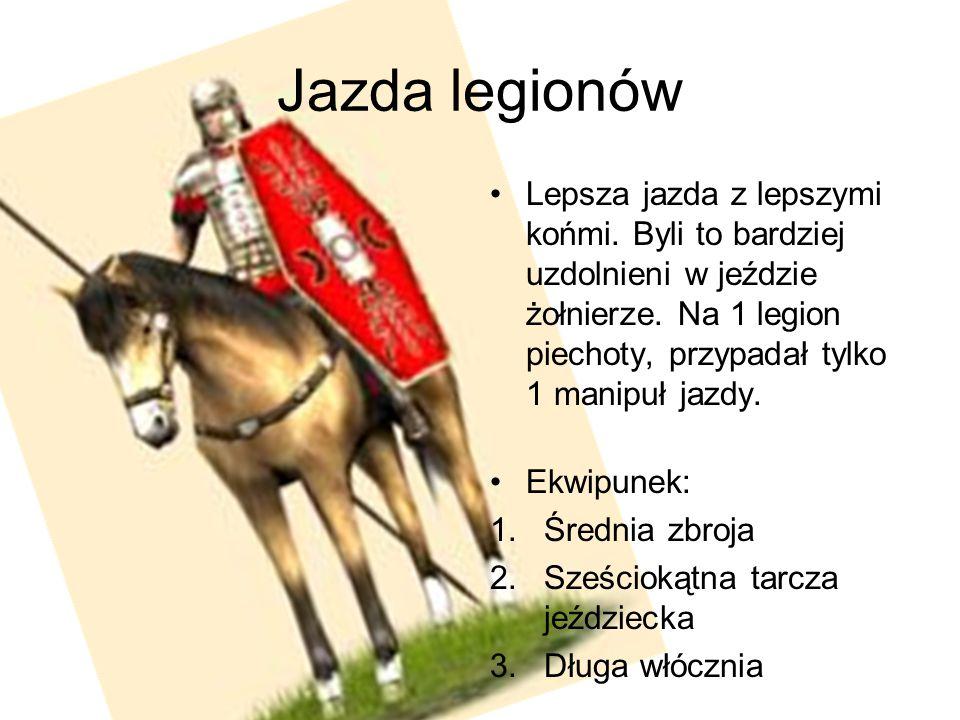 Jazda legionów Lepsza jazda z lepszymi końmi. Byli to bardziej uzdolnieni w jeździe żołnierze. Na 1 legion piechoty, przypadał tylko 1 manipuł jazdy.