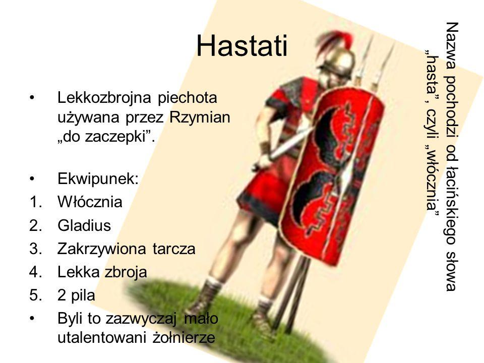"""Hastati Lekkozbrojna piechota używana przez Rzymian """"do zaczepki"""". Ekwipunek: 1.Włócznia 2.Gladius 3.Zakrzywiona tarcza 4.Lekka zbroja 5.2 pila Byli t"""