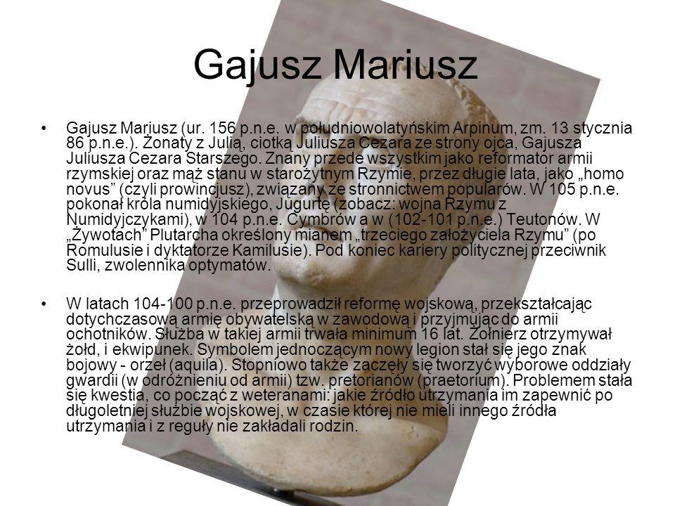 Gajusz Mariusz Gajusz Mariusz (ur. 156 p.n.e. w południowolatyńskim Arpinum, zm. 13 stycznia 86 p.n.e.). Żonaty z Julią, ciotką Juliusza Cezara ze str