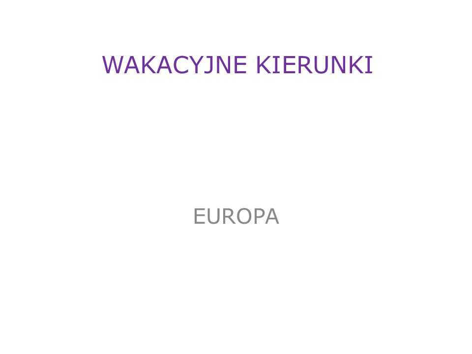 WAKACYJNE KIERUNKI EUROPA