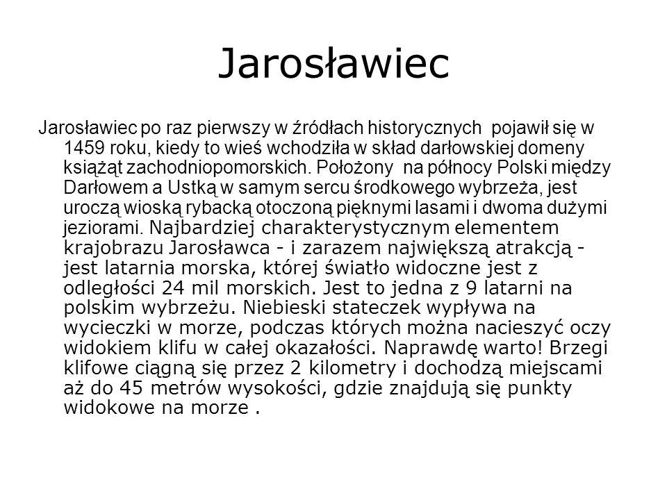 Jarosławiec po raz pierwszy w źródłach historycznych pojawił się w 1459 roku, kiedy to wieś wchodziła w skład darłowskiej domeny książąt zachodniopomo