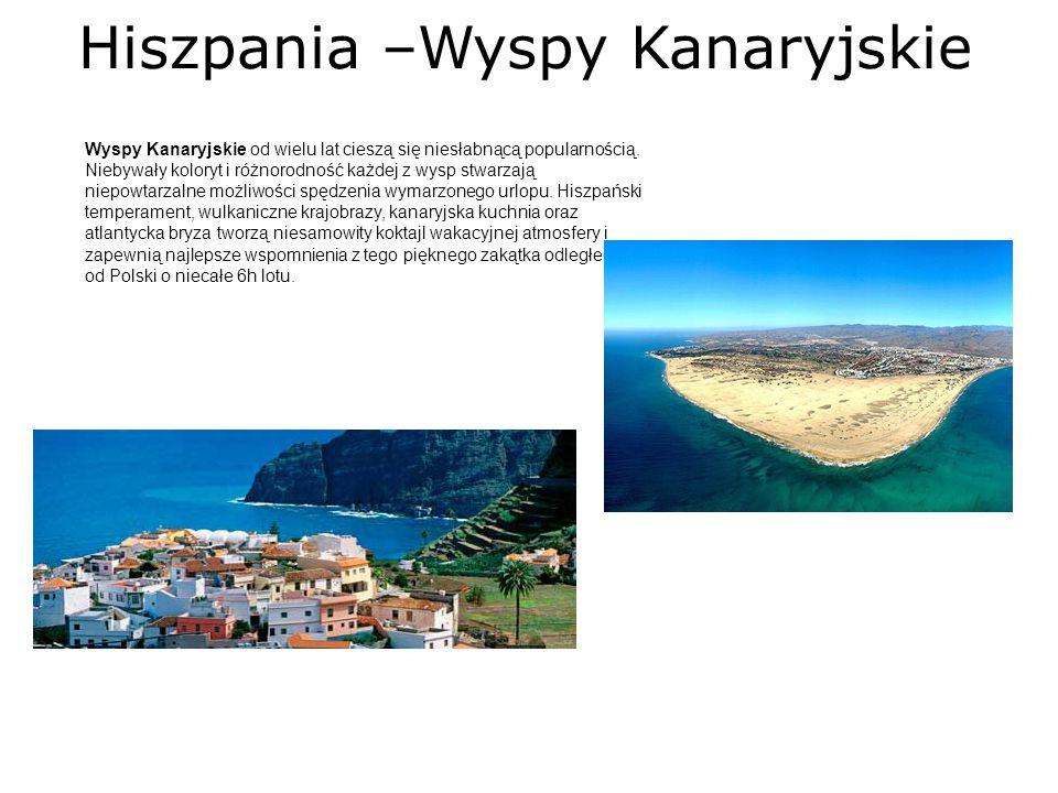 Hiszpania –Wyspy Kanaryjskie Wyspy Kanaryjskie od wielu lat cieszą się niesłabnącą popularnością. Niebywały koloryt i różnorodność każdej z wysp stwar