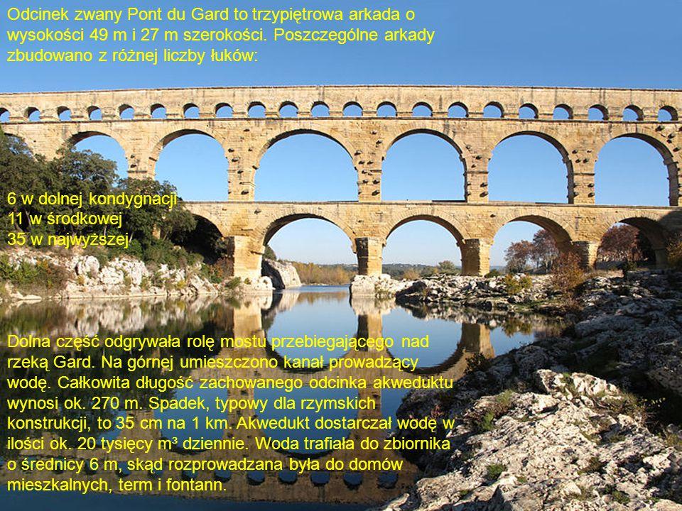 Odcinek zwany Pont du Gard to trzypiętrowa arkada o wysokości 49 m i 27 m szerokości.