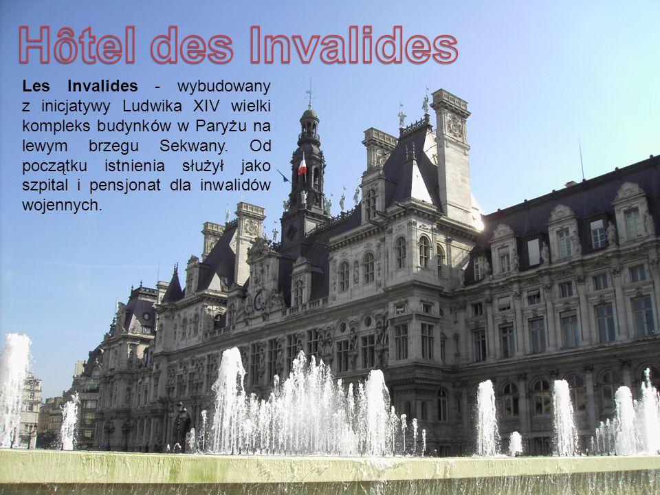 Les Invalides - wybudowany z inicjatywy Ludwika XIV wielki kompleks budynków w Paryżu na lewym brzegu Sekwany.
