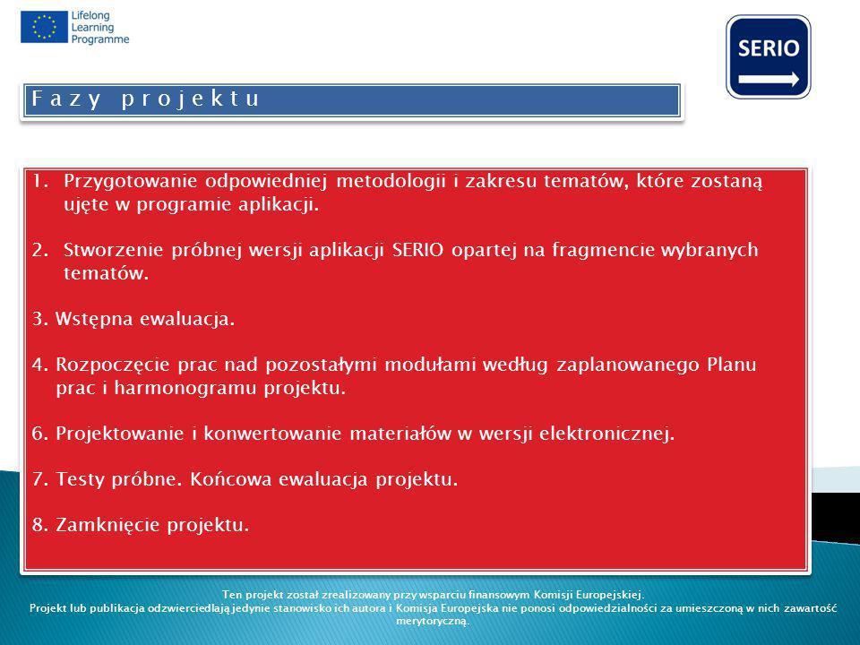 1.Przygotowanie odpowiedniej metodologii i zakresu tematów, które zostaną ujęte w programie aplikacji. 2.Stworzenie próbnej wersji aplikacji SERIO opa