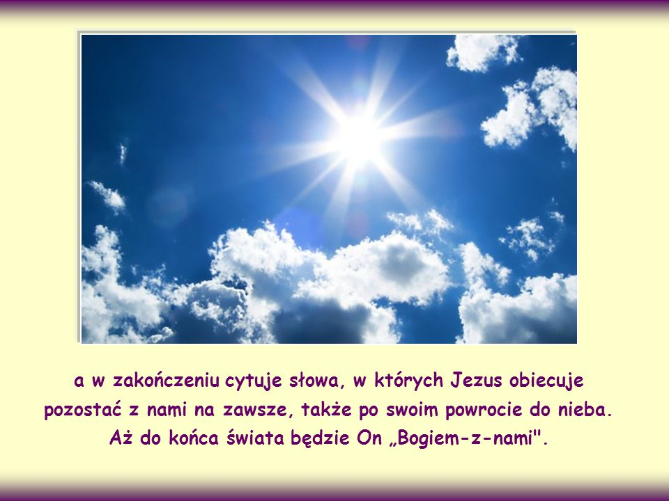 """Ewangelista Mateusz na początku swej Ewangelii przypomina, że ten Jezus, którego historię zaczyna opowiadać, jest """"Bogiem-z-nami"""", Emanuelem,"""