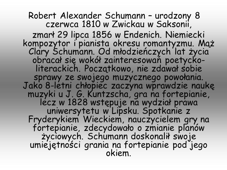 Robert Alexander Schumann – urodzony 8 czerwca 1810 w Zwickau w Saksonii, zmarł 29 lipca 1856 w Endenich. Niemiecki kompozytor i pianista okresu roman
