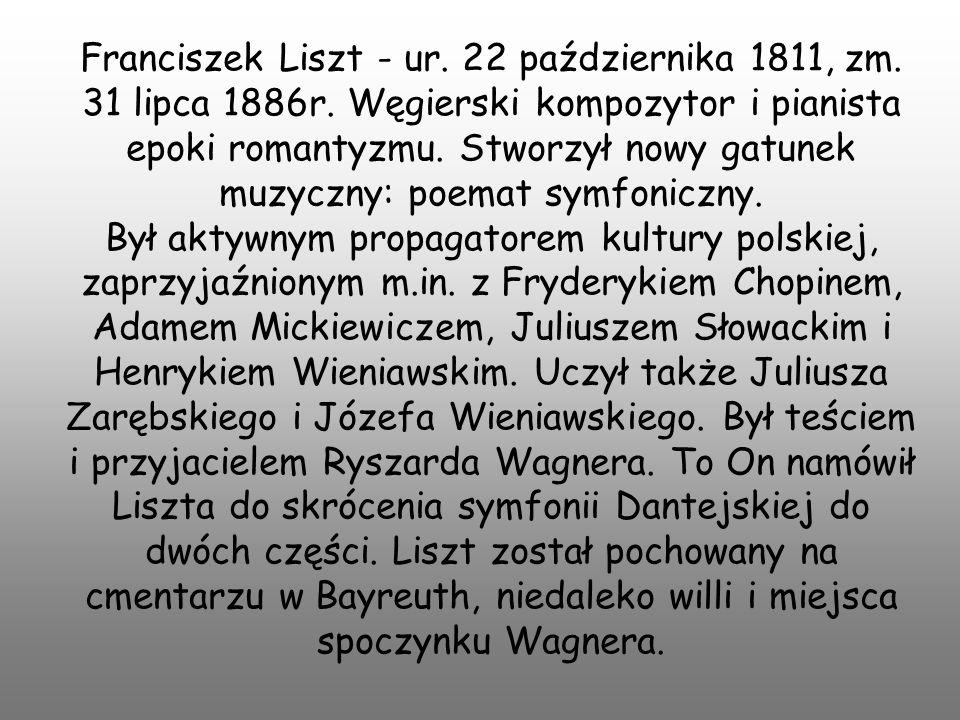 Franciszek Liszt - ur. 22 października 1811, zm. 31 lipca 1886r. Węgierski kompozytor i pianista epoki romantyzmu. Stworzył nowy gatunek muzyczny: poe