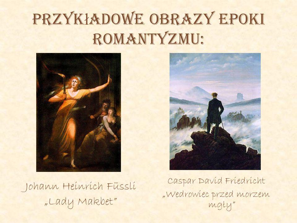 """Przyk ł adowe obrazy epoki romantyzmu: Johann Heinrich Füssli """"Lady Makbet"""" Caspar David Friedricht """"Wedrowiec przed morzem mgły"""""""