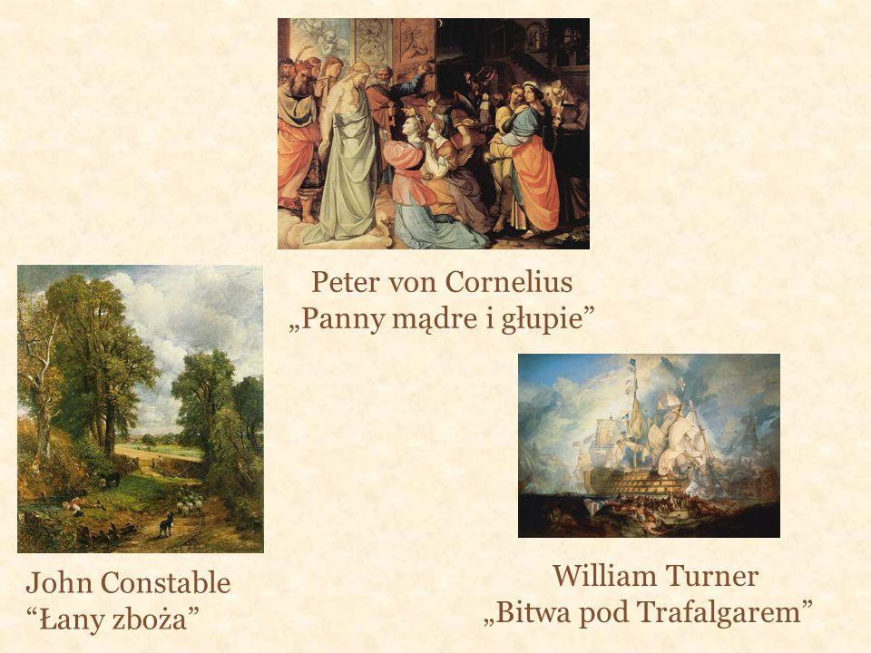 """Peter von Cornelius """"Panny mądre i głupie"""" John Constable """"Łany zboża"""" William Turner """"Bitwa pod Trafalgarem"""""""