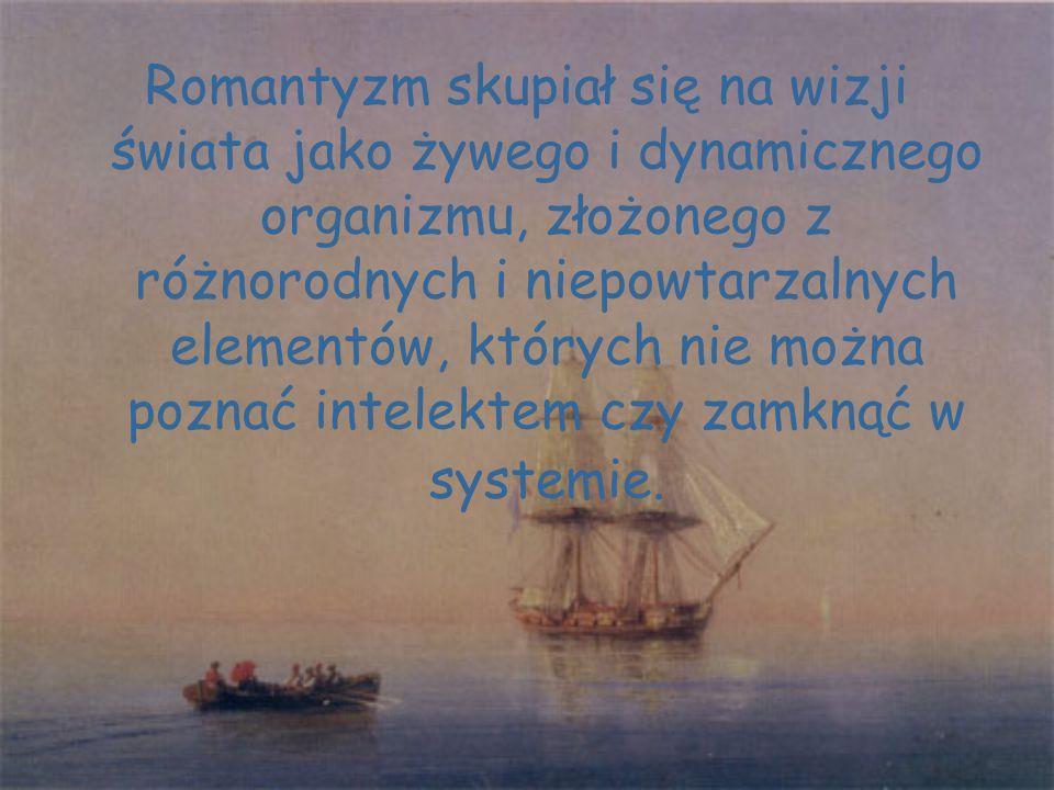 Romantyzm skupiał się na wizji świata jako żywego i dynamicznego organizmu, złożonego z różnorodnych i niepowtarzalnych elementów, których nie można p