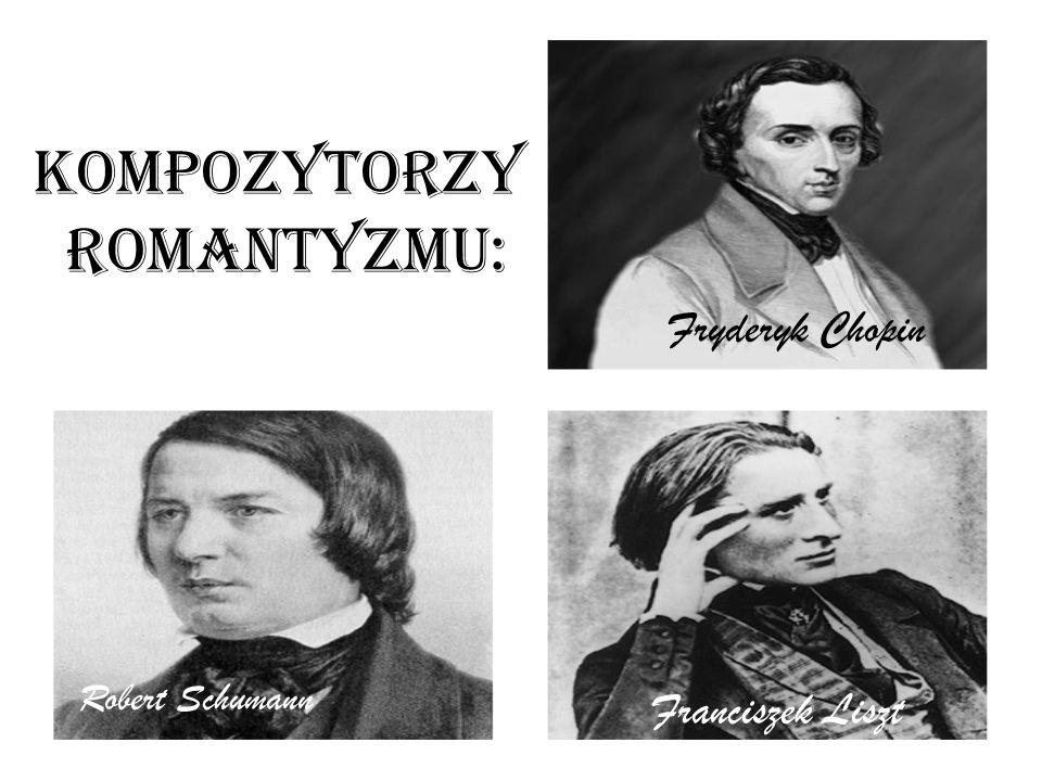 Kompozytorzy romantyzmu: Fryderyk Chopin Franciszek Liszt Robert Schumann
