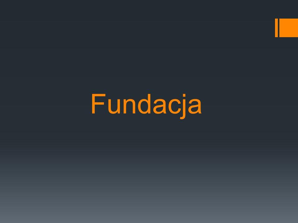 Fundacja - jest to forma prawna organizacji pozarządowej, której istotnym substratem jest KAPITAŁ przeznaczony na określony cel oraz STATUT zawierający reguły dysponowania tym kapitałem.