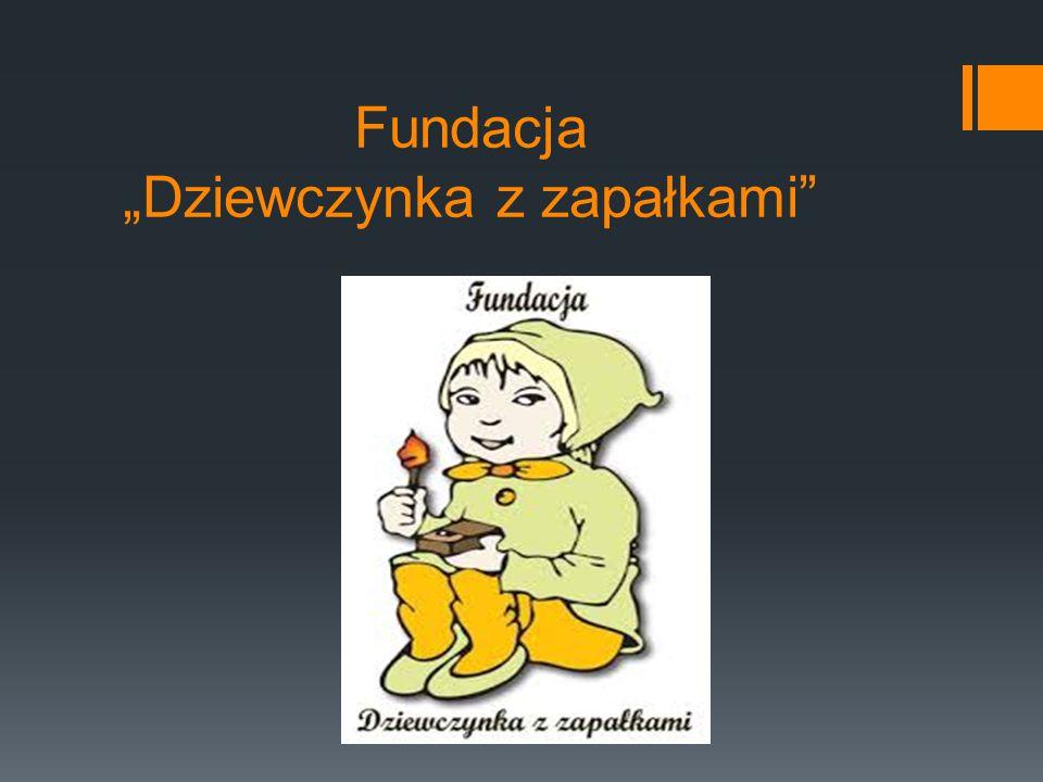 """Fundacja """"Dziewczynka z zapałkami została utworzona (wpisana do KRS) dn."""
