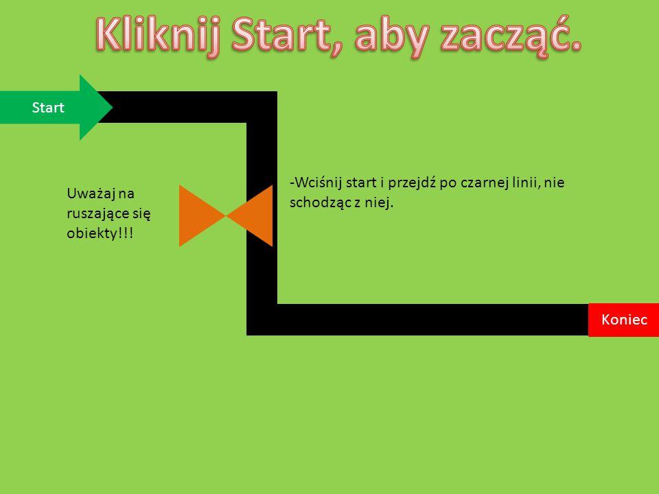 Start Koniec -Wciśnij start i przejdź po czarnej linii, nie schodząc z niej. Uważaj na ruszające się obiekty!!!