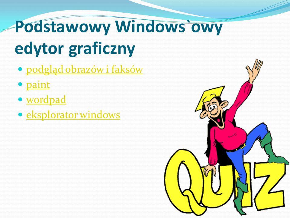 Podstawowy Windows`owy edytor graficzny podgląd obrazów i faksów paint wordpad eksplorator windows