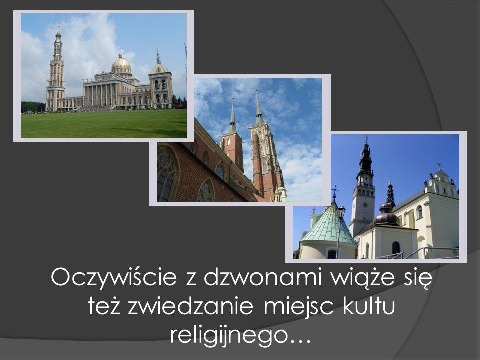 Oczywiście z dzwonami wiąże się też zwiedzanie miejsc kultu religijnego…