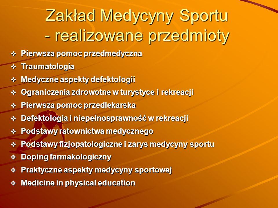 Zakład Medycyny Sportu - realizowane przedmioty  Pierwsza pomoc przedmedyczna  Traumatologia  Medyczne aspekty defektologii  Ograniczenia zdrowotn