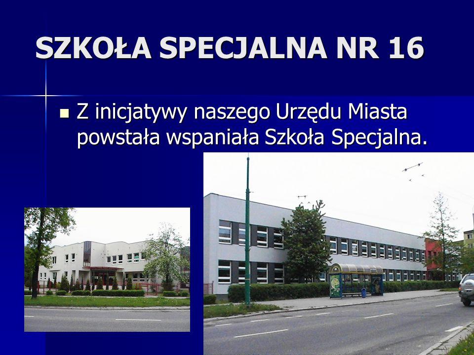 SZKOŁA SPECJALNA NR 16 Z inicjatywy naszego Urzędu Miasta powstała wspaniała Szkoła Specjalna.