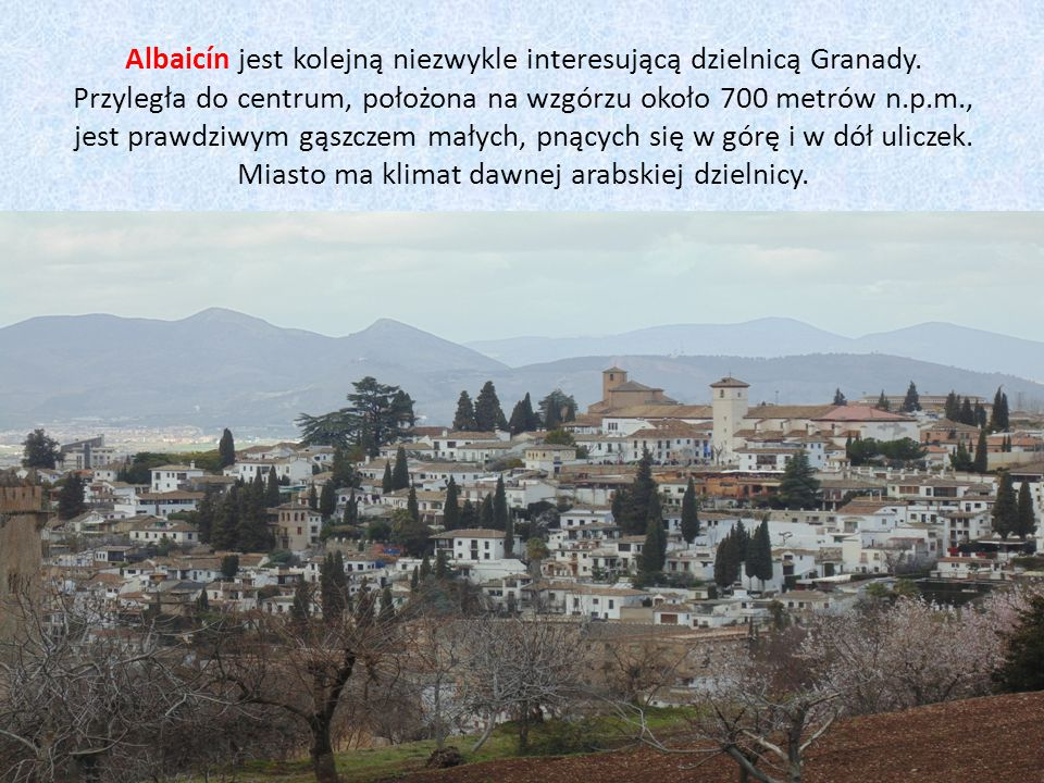 GRANADA Kolejnym etapem naszej wędrówki jest Granada. Jej wizytówką jest Alhambra.