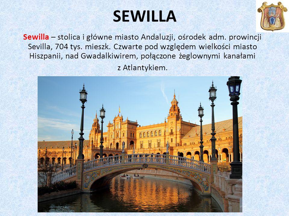 SEWILLA Sewilla – stolica i główne miasto Andaluzji, ośrodek adm.