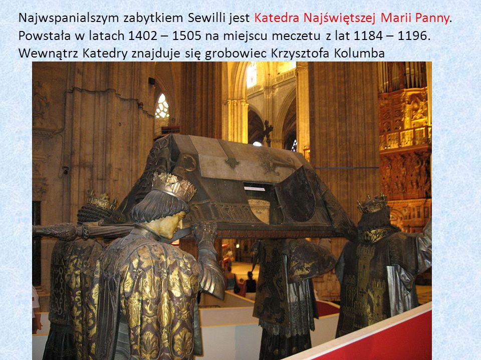 Najwspanialszym zabytkiem Sewilli jest Katedra Najświętszej Marii Panny.