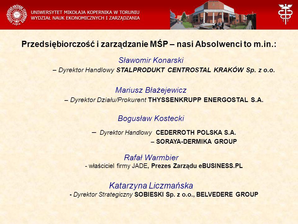 Przedsiębiorczość i zarządzanie MŚP – nasi Absolwenci to m.in.: Sławomir Konarski – Dyrektor Handlowy STALPRODUKT CENTROSTAL KRAKÓW Sp. z o.o. Mariusz