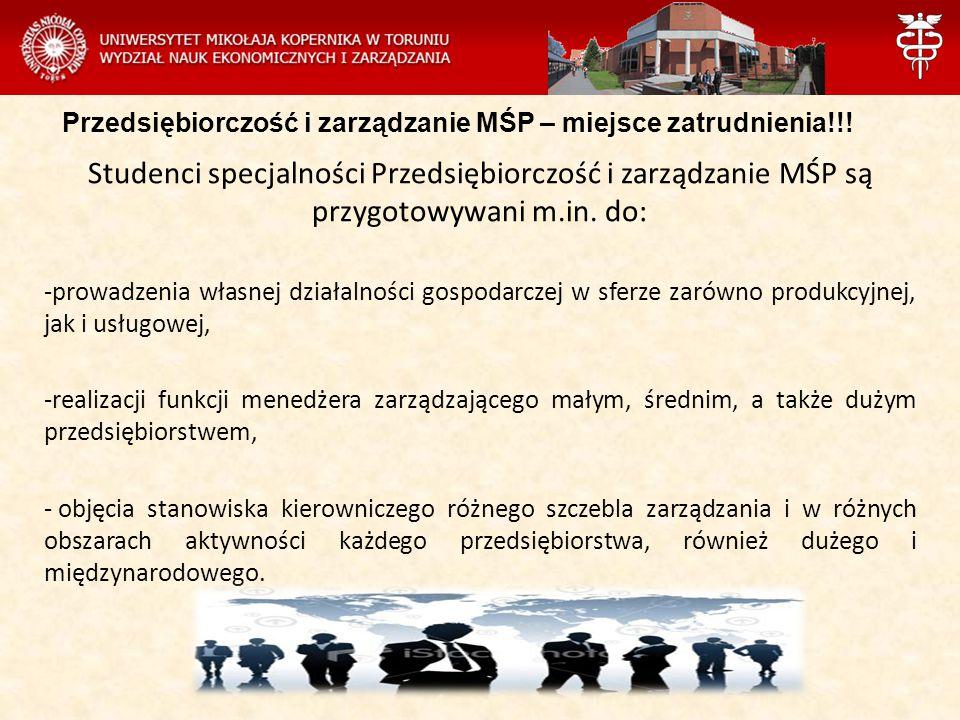 Przedsiębiorczość i zarządzanie MŚP – miejsce zatrudnienia!!! Studenci specjalności Przedsiębiorczość i zarządzanie MŚP są przygotowywani m.in. do: -p