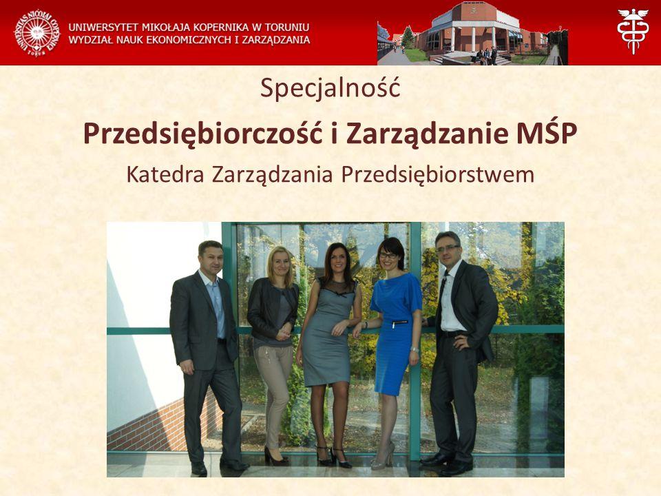 Specjalność Przedsiębiorczość i Zarządzanie MŚP Katedra Zarządzania Przedsiębiorstwem