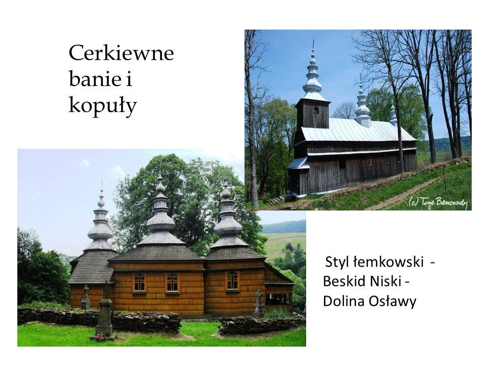 Cerkiewne banie i kopuły Styl łemkowski - Beskid Niski - Dolina Osławy