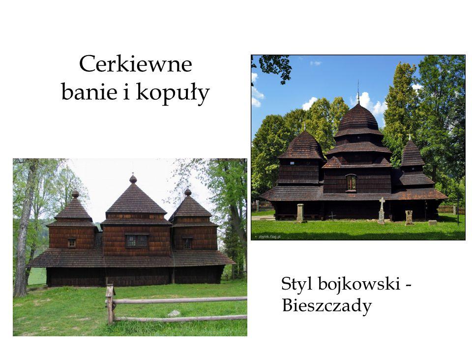 Cerkiewne banie i kopuły Styl bojkowski - Bieszczady