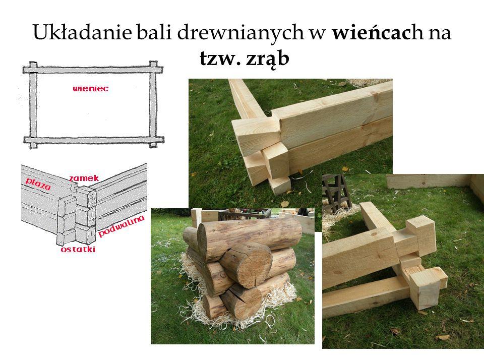 Układanie bali drewnianych w wieńcac h na tzw. zrąb