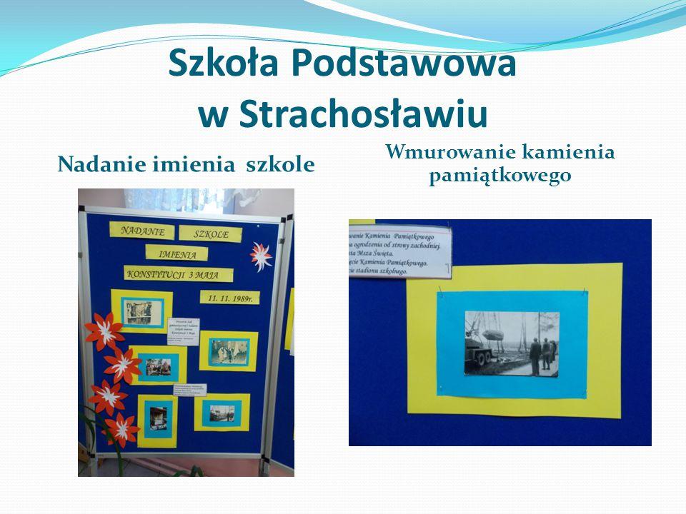 Szkoła Podstawowa w Strachosławiu Nadanie imienia szkole Wmurowanie kamienia pamiątkowego
