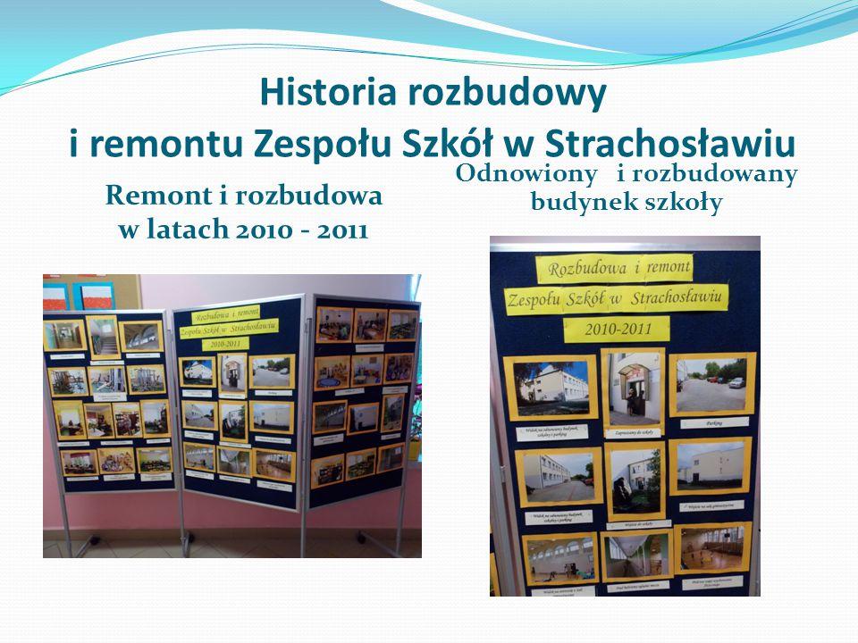 Historia rozbudowy i remontu Zespołu Szkół w Strachosławiu Remont i rozbudowa w latach 2010 - 2011 Odnowiony i rozbudowany budynek szkoły