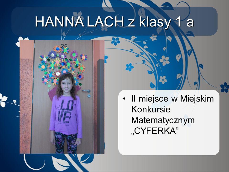 """HANNA LACH z klasy 1 a II miejsce w Miejskim Konkursie Matematycznym """"CYFERKA"""""""